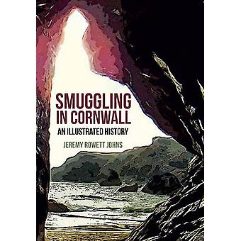 Smuggling in Cornwall - An Illustrated History by Jeremy Johns - 97814