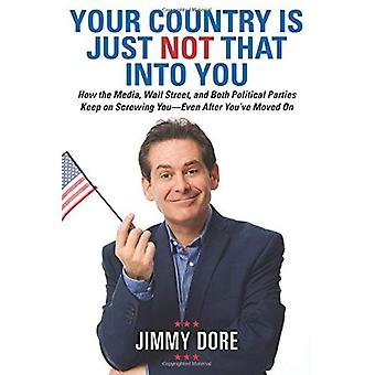 Ditt land är bara inte att i dig: hur Media, Wall Street och både politiska partier hålla på skruva...