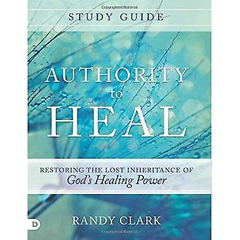 Authority to Heal Study Guide: Restoring the Lost Inheritance of God���s Healing Power