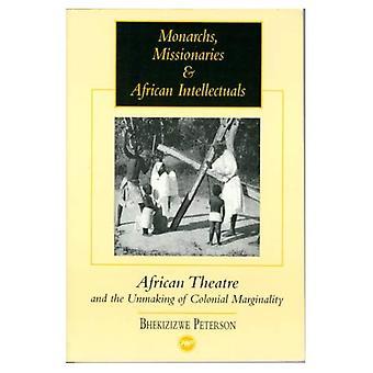Monarchów, misjonarzy i intelektualiści: afrykańskiego teatru i propozycja kolonialnych maltretowaniem