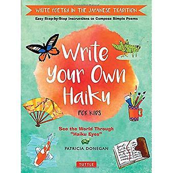Kirjoittaa oman Haiku lapsille: Kirjoita runoutta japanilainen perinne - helppo askel-askeleelta ohjeet kirjoittaa yksinkertainen runoja
