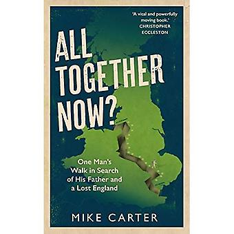 All Together Now?: One Man's Walk in Search of His Father and a Lost England