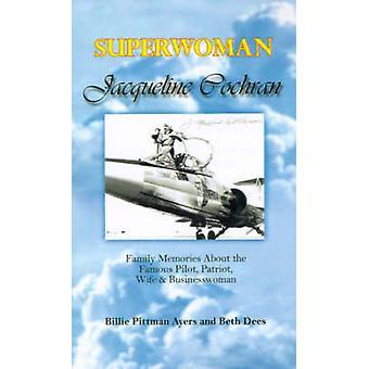 Superwoman Jacqueline Cochran familj minnen om den berömda Pilot Patriot fru affärskvinna av Ayers & Billie Pittman