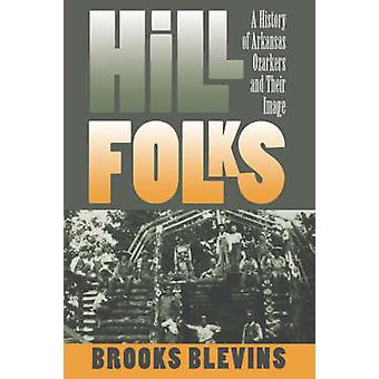 Hill Folks A History of Arkansas Ozarkers and Their Image by Blevins & Brooks