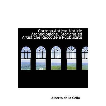 Cortona Antica daglig Archeologiche Storiche ed Artistiche Raccolte e Pubblicate av Cella & Alberto della
