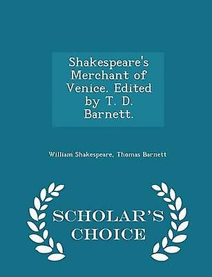 Shakespeares Merchant of Venice. Edited by T. D. Barnett.  Scholars Choice Edition by Shakespeare & William