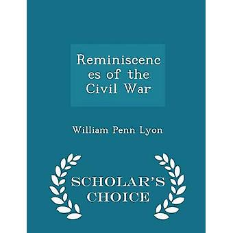 Reminiscences of the Civil War  Scholars Choice Edition by Lyon & William Penn