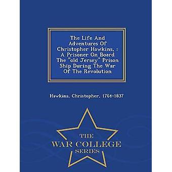 Das Leben und die Abenteuer von Christopher Hawkins A Gefangenen an Bord der alten Jersey Gefängnis Schiff während der Krieg von The Revolution Krieg College Series von 17641837 & & Christopher Hawkins