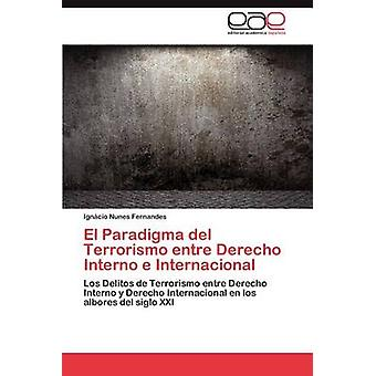 El Paradigma del Terrorismo Entre Derecho Internacional E Interno da Nunes Fernandes & Ign Cio