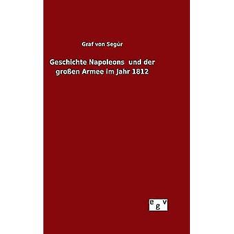 Napoleons Geschichte und der groen Armee im Jahr 1812 par von Segr & Graf