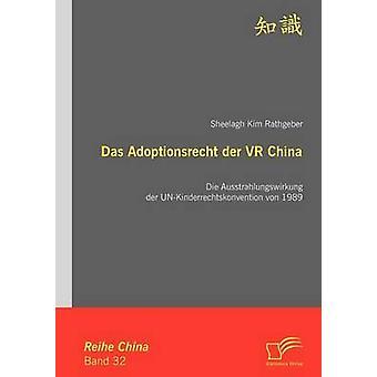 Das Adoptionsrecht der VR China Die Ausstrahlungswirkung der UNKinderrechtskonvention von 1989 by Rathgeber & Sheelagh Kim