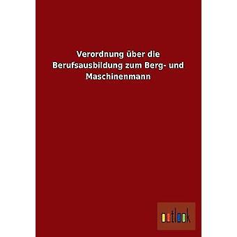 Verordnung Uber Die Berufsausbildung Zum Berg Und Maschinenmann par Outlook Verlag