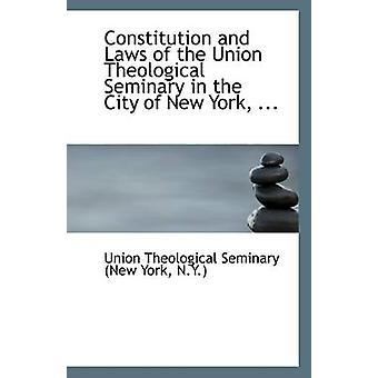 Constitution and Laws of the Union Theological Seminary in the City o