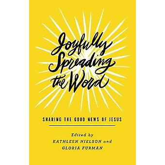 Joyfully Spreading the Word - Sharing the Good News of Jesus by Kathle