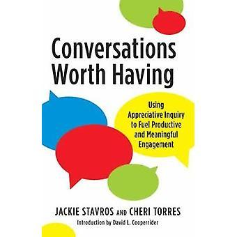 Conversations Worth Having - Using Appreciative Inquiry to Fuel Produc