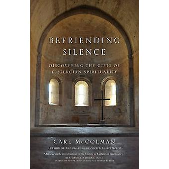 Befriending Silence - Discovering the Gifts of Cistercian Spirituality