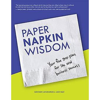 Paper Napkin Wisdom - Your Five Step Plan for Life and Business Succes