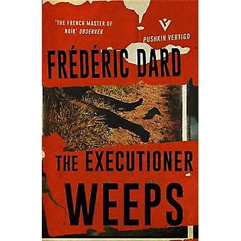 The Executioner Weeps by Frederic Dard - David Coward - 9781782272564