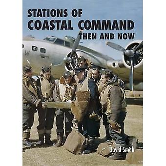 Stations of Coastal Command Then and Now by David Smith - 97818700678
