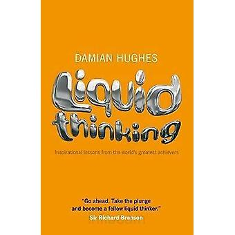 Liquid Thinking - Inspirational Lessons from the World's Great Achieve