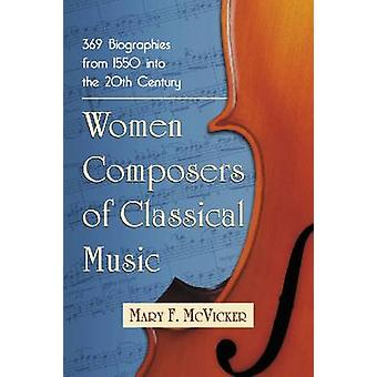 Women Composers of Classical Music - 371 Biographies Through the Mid-2
