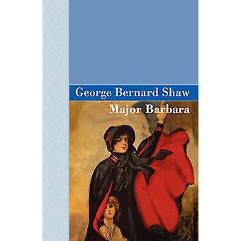 Major Barbara by Shaw & George Bernard