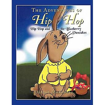 The Adventures of Hip Hop Hip Hop and the Blueberry Pancakes by Marshall & Denise