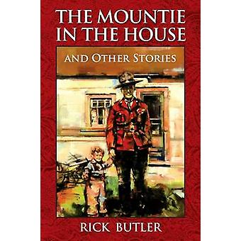 The Mountie in the House and Other Stories by Butler & Rick