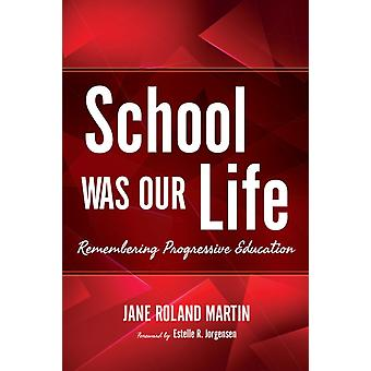 School Was Our Life Remembering Progressive Education by Martin & Jane Roland