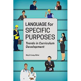 Language for Specific Purposes Trends in Curriculum Development by Long & Mary K.