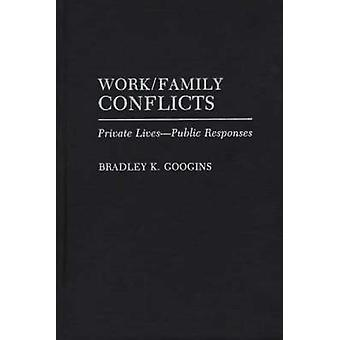 Work/Family Conflicts - Private Lives-Public Responses by Bradley K. G