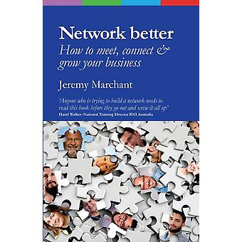 Network Better How to meet connect  grow your business by Marchant & Jeremy