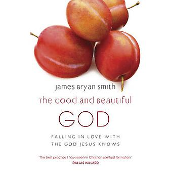 The Good and Beautiful God - Falling in Love with the God Jesus Knows