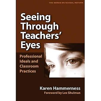 Seeing Through Teachers' Eyes: Professional Ideals and Classroom Practices (Series on School Reform)