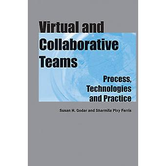 Virtual and Collaborative Teams Process Technologies and Practice by Godar & Susan
