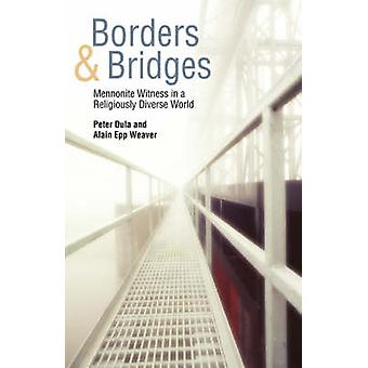 Borders and Bridges Mennonite Witness in a Religiously Diverse World by Dula & Peter