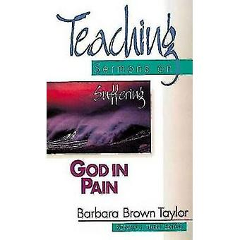 God in Pain Teaching Sermons on Suffering Teaching Sermons Series by Taylor & Barbara Brown