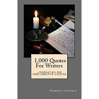 1000 Quotes For Writers ...inspiration for your creative writing by Coleman & Kimberly