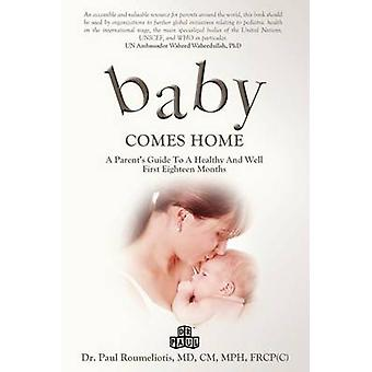Baby Comes Home A Parents Guide to a Healthy and Well First Eighteen Months by Roumeliotis & Dr. Paul