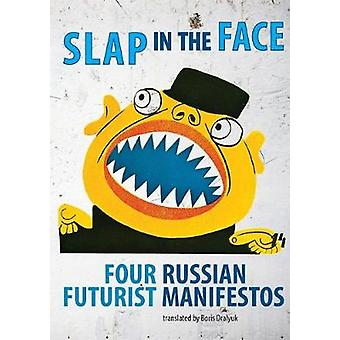 Slap in the Face Four Russian Futurist Manifestos by Dralyuk & Boris