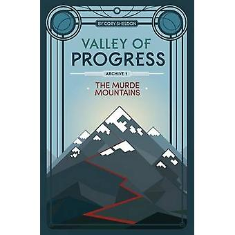 The Murde Mountains Valley of Progress Archive 1 by Sheldon & Cory