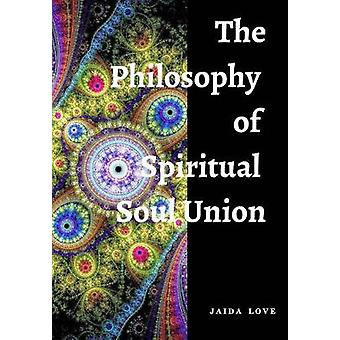 The Philosophy of Spiritual Soul Union by LOVE & JAIDA