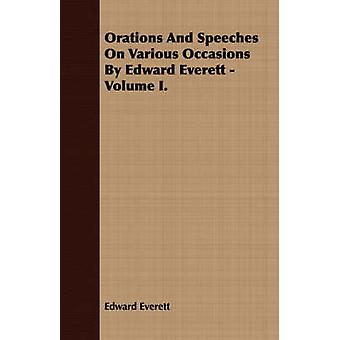 Orations And Speeches On Various Occasions By Edward Everett  Volume I. by Everett & Edward