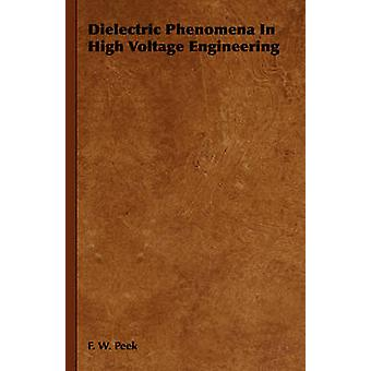 Dielectric Phenomena In High Voltage Engineering by Peek & F. W.