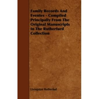 Family Records and Eventes  Compiled Principally from the Original Manuscripts in the Rutherfurd Collection by Rutherfud & Livingston