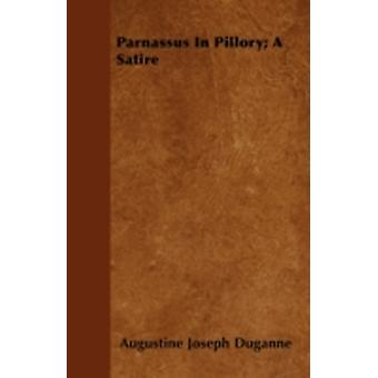 Parnassus In Pillory A Satire by Duganne & Augustine Joseph