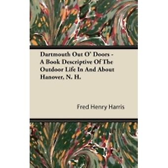 Dartmouth Out O Doors  A Book Descriptive Of The Outdoor Life In And About Hanover N. H. by Harris & Fred Henry