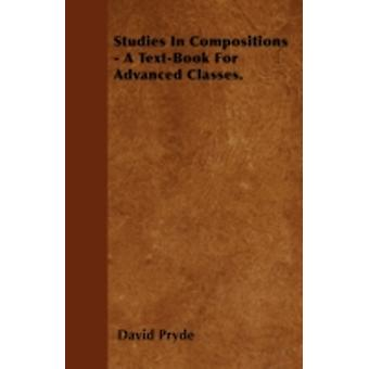 Studies In Compositions  A TextBook For Advanced Classes. by Pryde & David