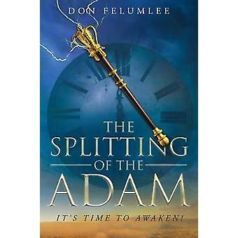 The Splitting of the Adam Its time to Awaken by Felumlee & Don