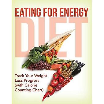 Eating For Energy Diet Track Your Weight Loss Progress with Calorie Counting Chart by Publishing LLC & Speedy